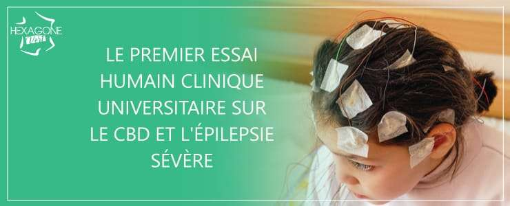 Le premier essai humain clinique universitaire sur le CBD et l'épilepsie sévère
